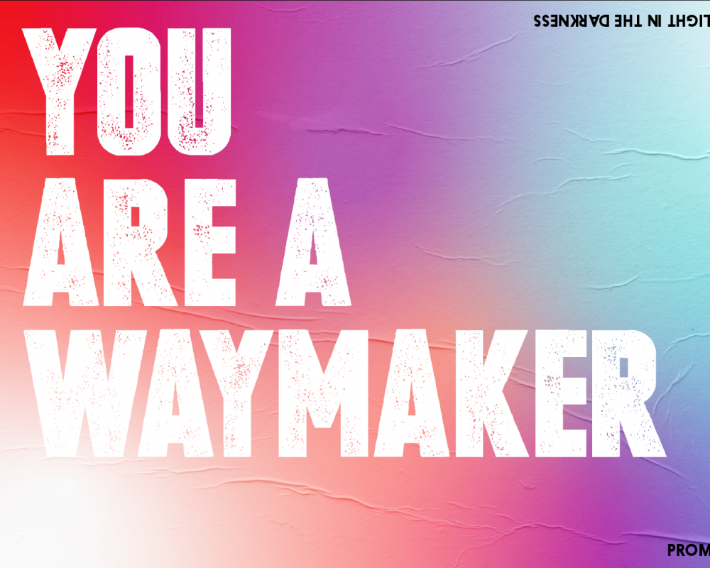 You Are A Way Maker